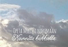 Tässä sinulle 7 Hidasta elämää -voimakuvaa, ole hyvä! Lisää voimakuvia löydät Instagram-tililtämme: @hidasta. Qoutes, Mindfulness, Clouds, Outdoor, Instagram, Quotations, Outdoors, Quotes, Outdoor Games