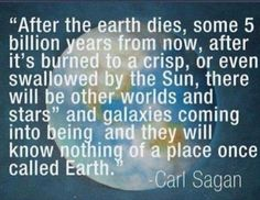 """""""After the earth dies..."""" Carl Sagan - Imgur"""