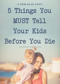 5 Things You MUST Tell Your Kids Before You Die