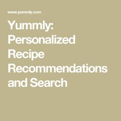 Yummly: Personalized Recipe Recommendations and Search