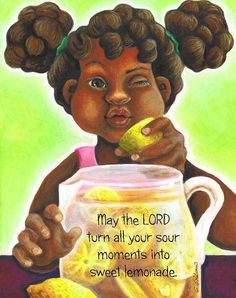 ~ May the Lord turn all your sour moments into lemonade.
