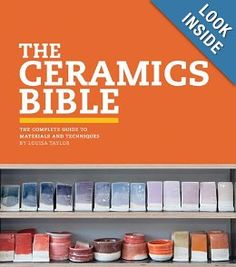 The Ceramics Bible: The Complete Guide to Materials and Techniques: Louisa Taylor: 9781452101620: Amazon.com: Books