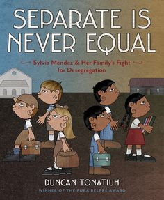 Separate Is Never Equal: Sylvia Mendez and Her Family's Fight for Desegregation (Jane Addams Award Book (Awards)) by Duncan Tonatiuh Mexican American, American Life, American History, Brave, Racial Equality, Children's Literature, American Literature, Classic Literature, Biographies