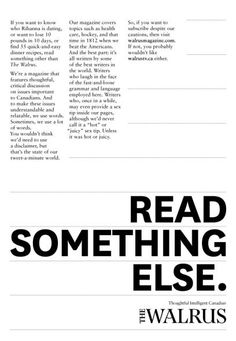 """Long Copy """"Read something else."""" The Walrus Magazine. Creative Advertising, Advertising Agency, Advertising Design, Rihanna You, Copy Ads, Date Topics, Reading Habits, Great Ads, Something Else"""