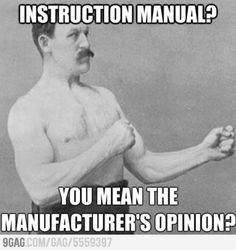 Overly manly man.  Mere, this one is for you and Dad.  Still have fond memories watching the two of you put the grill together, without the manual :-D