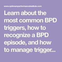 Learn about the most common BPD triggers, how to recognize a BPD episode, and how to manage triggers and symptoms of borderline personality disorder.