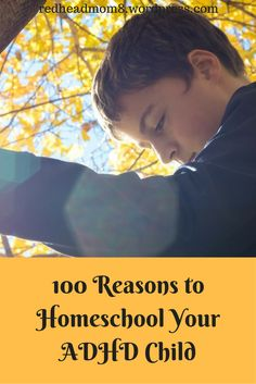 100 Reasons to Homeschool Your ADHD Child... I think it's pretty safe to say that being the parent of a child with ADHD can be difficult at times. As the mother of a teenager with this disorder, there is but one thing we've done that I truly feel has made a difference in an otherwise volatile situation.  We made the decision to homeschool.