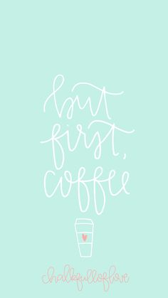 FREE but first, coffee wallpaper from Chalkfulloflove