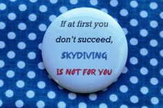 If at first you dont succeed, skydiving is not for you, funny saying, funny quote