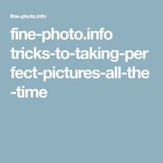 fine-photo.info tricks-to-taking-perfect-pictures-all-the-time