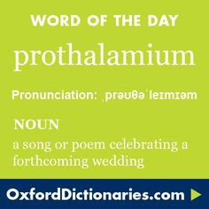 prothalamium (noun): A song or poem celebrating a forthcoming wedding. Word of the Day for 22 March 2016. #WOTD #WordoftheDay #prothalamium