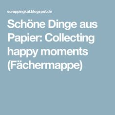 Schöne Dinge aus Papier: Collecting happy moments (Fächermappe)