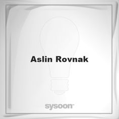 Aslin Rovnak: Page about Aslin Rovnak #member #website #sysoon #about