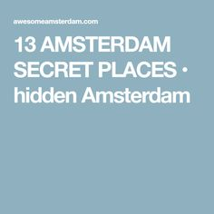 13 AMSTERDAM SECRET PLACES • hidden Amsterdam