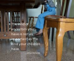 Amish Proverb about being the best parent that you can be.