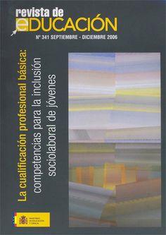 Revista de Educación Nº 341. Septiembre-Diciembre 2006 | La cualificación profesional básica: competencias para la inclusión sociolaboral de jóvenes