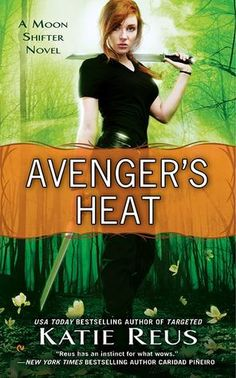 Avenger's Heat by Katie Reus | Moon Shifter, BK#4 | Publisher: Signet | Publication Date: February 4, 2014 | www.katiereus.com | #Paranormal #shape-shifters #werewolves