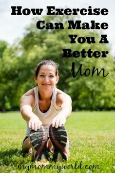 How Exercise Can Make You a Better Mom - http://mymommyworld.com/2014/03/how-exercise-can-make-you-a-better-mom/