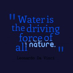 Water is the driving force of all #nature.