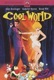 Cool World - It brought together Cartoonia and Brad. I was so happy when I eventually watched it.