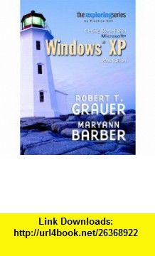 Exploring Getting Started with Microsoft Windows XP 2004 Edition (Grauer Exploring Office 2003 Series) (9780131448018) Robert T. Grauer, Maryann Barber , ISBN-10: 0131448013  , ISBN-13: 978-0131448018 ,  , tutorials , pdf , ebook , torrent , downloads , rapidshare , filesonic , hotfile , megaupload , fileserve
