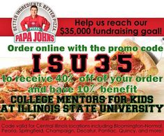 @PapaJohns is doing a fundraiser with us where you can receive 40% off your order and 10% is donated to us!  All you have to do is order online and use the promo code ISU35. #pizza #promocode Place your order TODAY! #CollegeMentors #CollegeMentorsforKids #fundraiser by ilstu_cmfk
