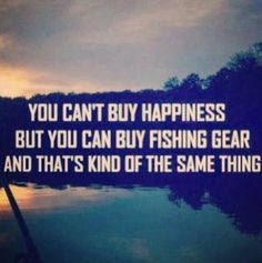 You can't buy happiness, But you can buy fishing gear, and that's kind of the same thing. www.AnglerExchange.com