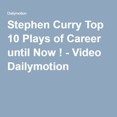 Stephen Curry Top 10 Plays of Career until Now ! - Video Dailymotion