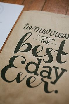 Tomorrow is going to be the best day ever!