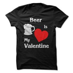 Beer Is my Valentine T Shirts, Hoodies. Check price ==► https://www.sunfrog.com/Valentines/Beer-Is-my-Valentine-T-Shirts.html?41382