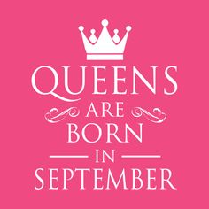WOMEN BIRTHDAY QUEENS ARE BORN IN SEPTEMBER