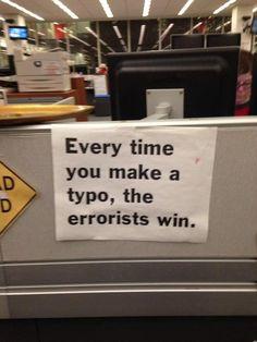 "Lit Humor | Ha! ""Every time you make a typo, the errorists win."" | www.mlmartineau.com"