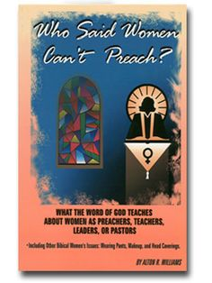 Who Said Women Can't Preach? What the Word of God Teaches About Women as Preachers, Teachers, Leaders, and Pastors