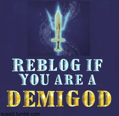 WE ARE DEMIGODS!!