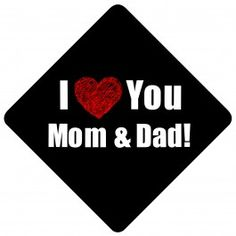 "Decorate Your Graduation Cap with @Tasseltoppers ""I ♥ You Mom & Dad"""