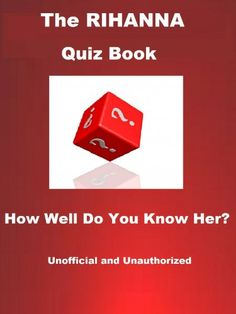 The Rihanna Quiz Book - How Well Do You Know Her