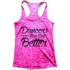 Dancers Turn Out Better Ballet Hip Hop Classical Burnout Tank Top... ($20) ❤ liked on Polyvore featuring tops, white, women's clothing, burnout tank, neon shirts, sexy shirts, sexy white tank top y fitted shirt