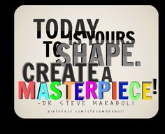 Today is yours to shape