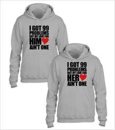 a4e96de9c7 i got 99 problems couple sweatshirts hoodie Matching Couples, Cute Couples,  I Love My