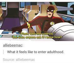 Flash demonstrating what adulthood feels like.