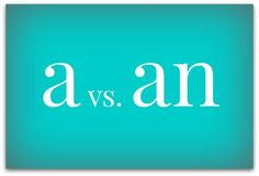 A brief guide to using 'a' and 'an' | Articles | Writing & Editing