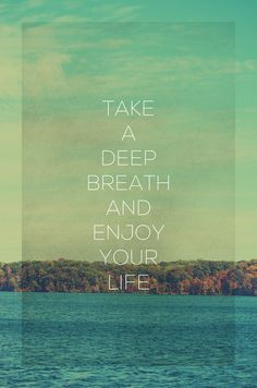 Take a deep breath and enjoy your life society6.com∕...