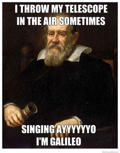 Galileo Funny posted in images science jokes tagged ayo funny funny meme galileo ... LOL