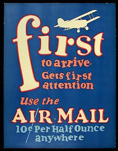 When this 1927 Airmail poster advertised airmail service, the delivery rate was 10 cents per half ounce. The price of airmail bounced up and down over the next few years as rates were tied to different levels of service, including distance.