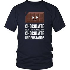 Chocolate doesn't ask silly questions Chocolate understands Funny T Shirt - District Unisex Shirt / Navy / S | Unique tees, hoodies, tank tops  - 1