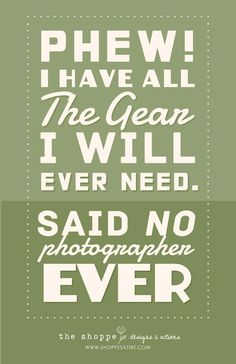 i dont claim to be a photographer, but man, seriously. i want every other piece of camera gear i see.
