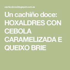 Un cachiño doce: HOXALDRES CON CEBOLA CARAMELIZADA E QUEIXO BRIE