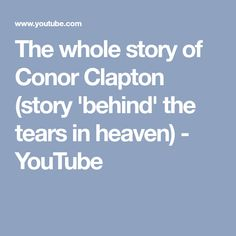 The whole story of Conor Clapton (story 'behind' the tears in heaven) - YouTube