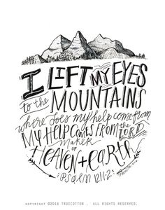 lift my Eyes to the Mountains Psalm 121 PRINT by truecotton Psalm 121, Cool Words, Wise Words, Quotes To Live By, Me Quotes, Mountain Quotes, Mountain Man, Bible Verses Quotes, Scriptures