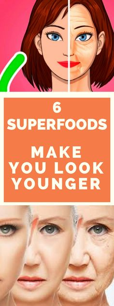 6 Superfoods That Will Make You Look Younger.. Need to know!!!!